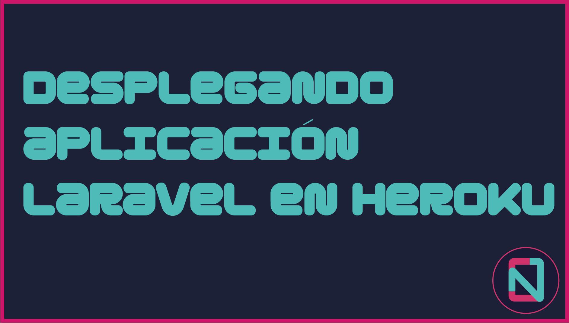 Desplegando aplicacion Laravel en heroku